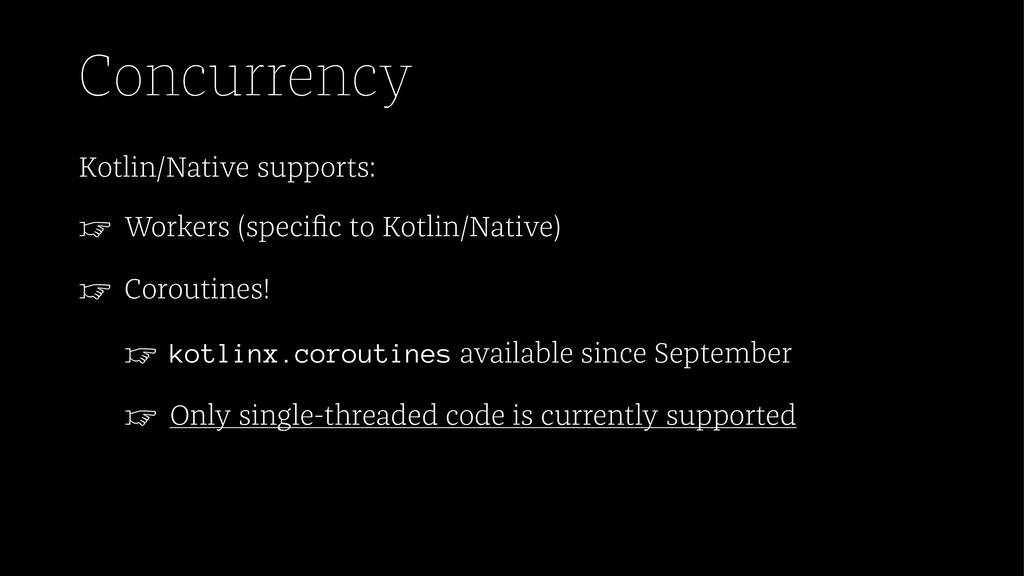 Concurrency Kotlin/Native supports: ☞ Workers (...
