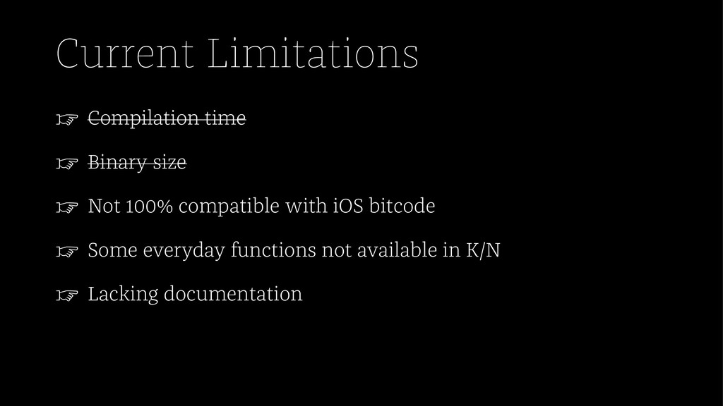 Current Limitations ☞ Compilation time ☞ Binary...