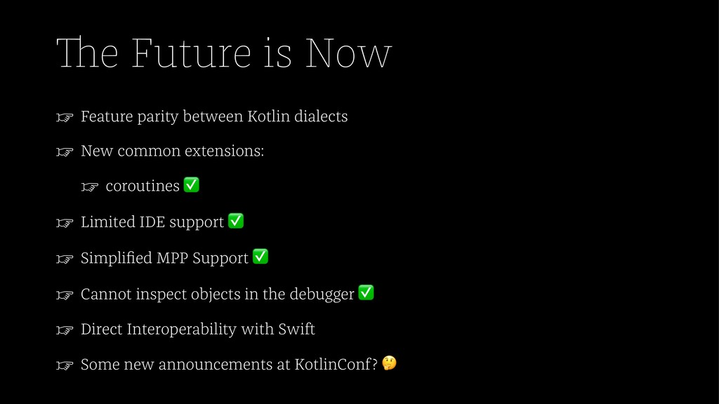 The Future is Now ☞ Feature parity between Kotl...