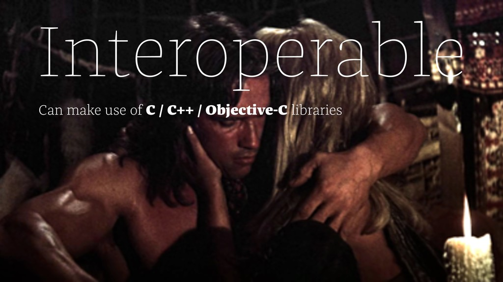 Interoperable Can make use of C / C++ / Objecti...