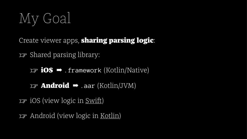 My Goal Create viewer apps, sharing parsing log...