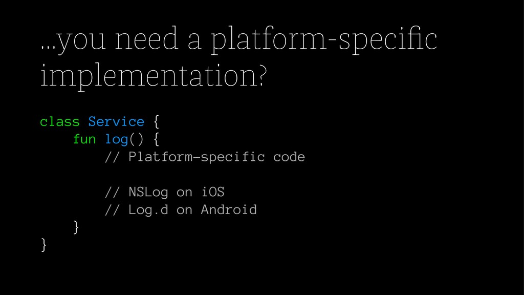 ...you need a platform-specific implementation? ...