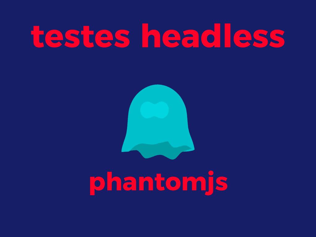 testes headless phantomjs