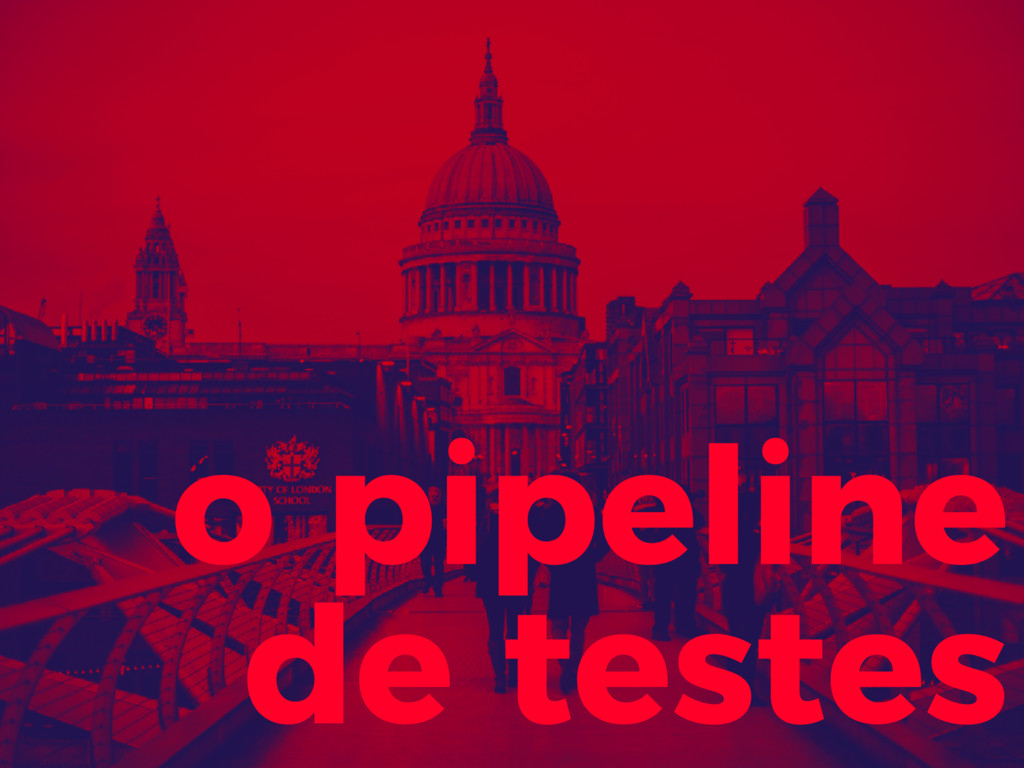 o pipeline de testes