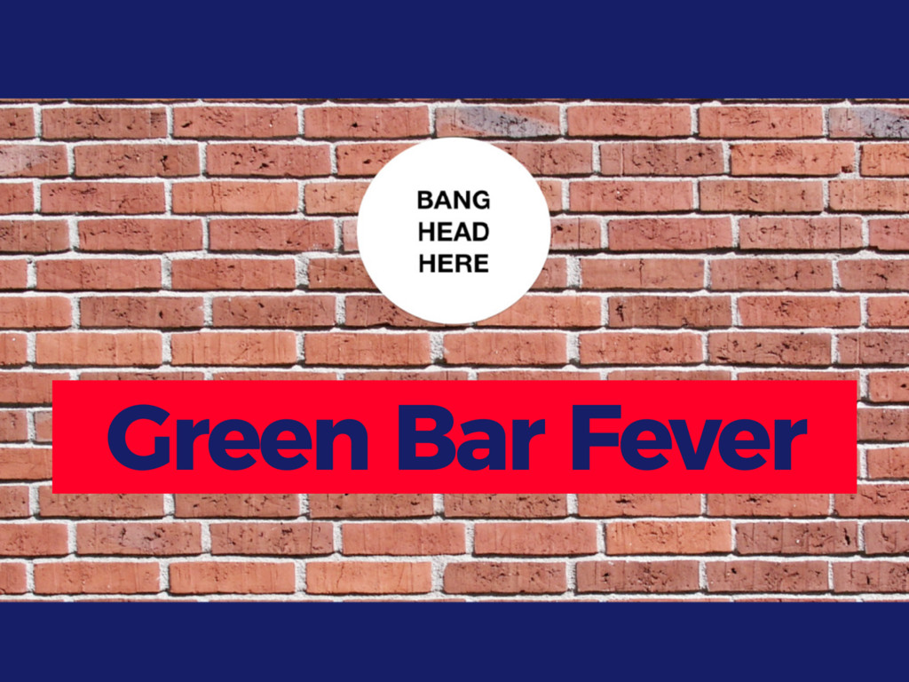 Green Bar Fever