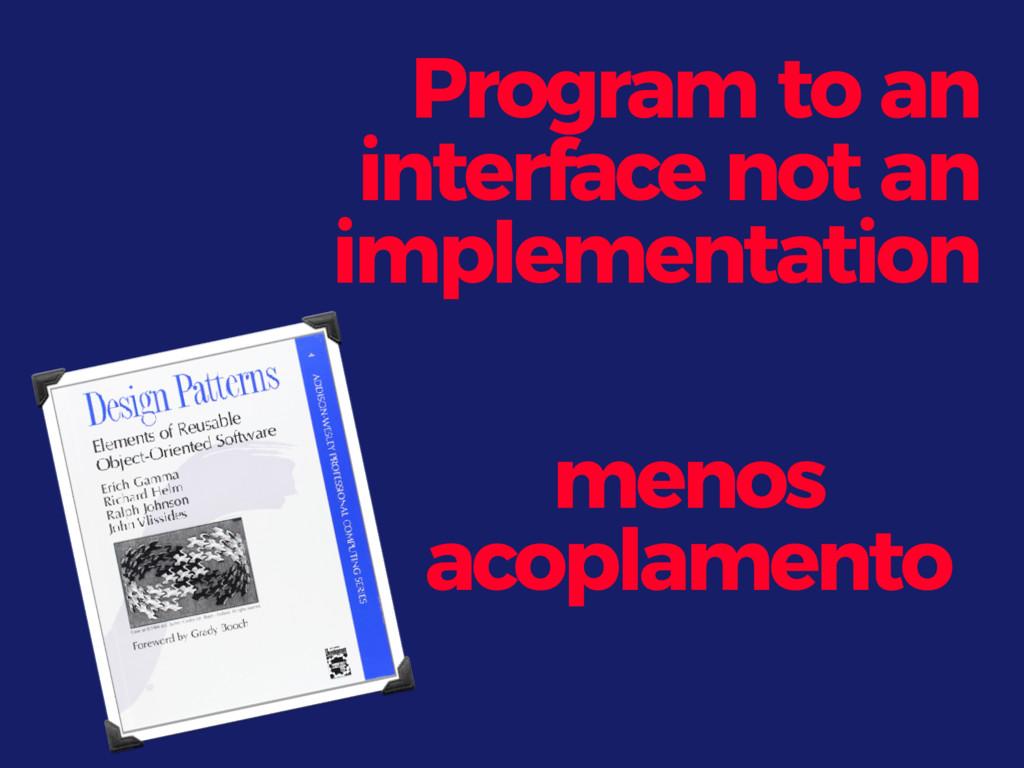 Program to an interface not an implementation m...