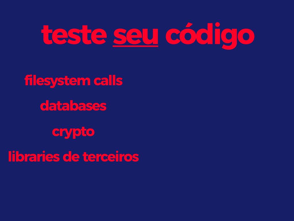 teste seu código filesystem calls databases cry...