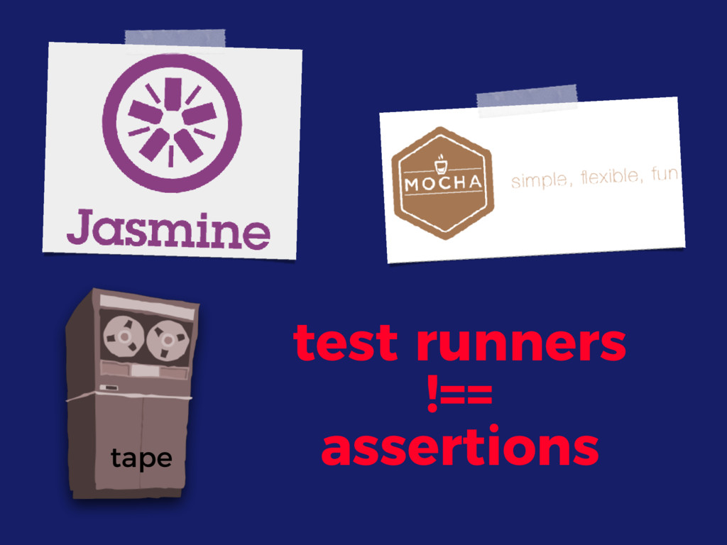 tape test runners !== assertions