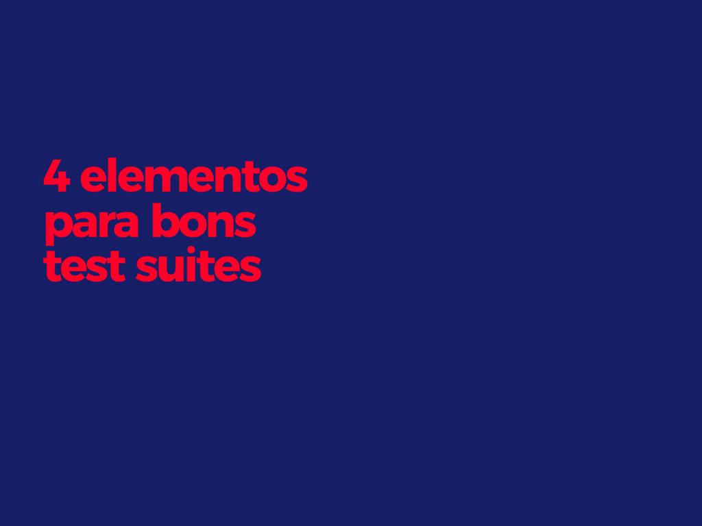 4 elementos para bons test suites