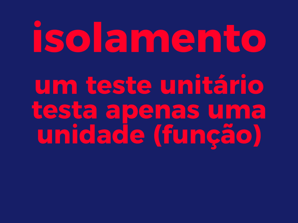 isolamento um teste unitário testa apenas uma u...
