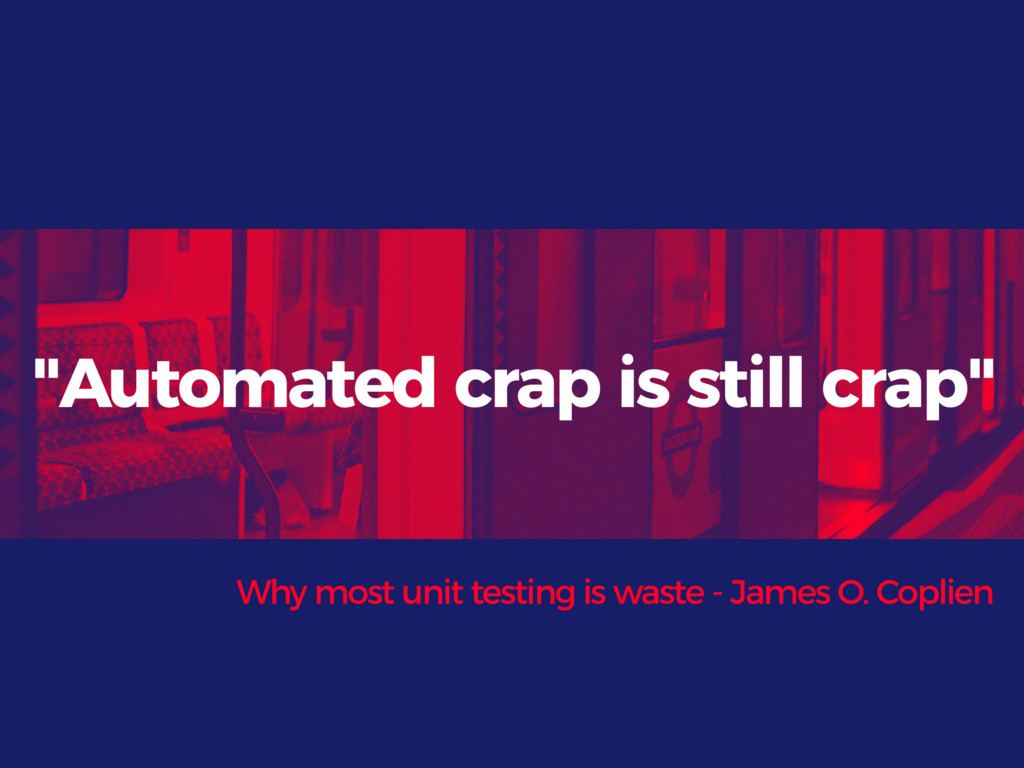 """""""Automated crap is still crap"""" Why most unit te..."""