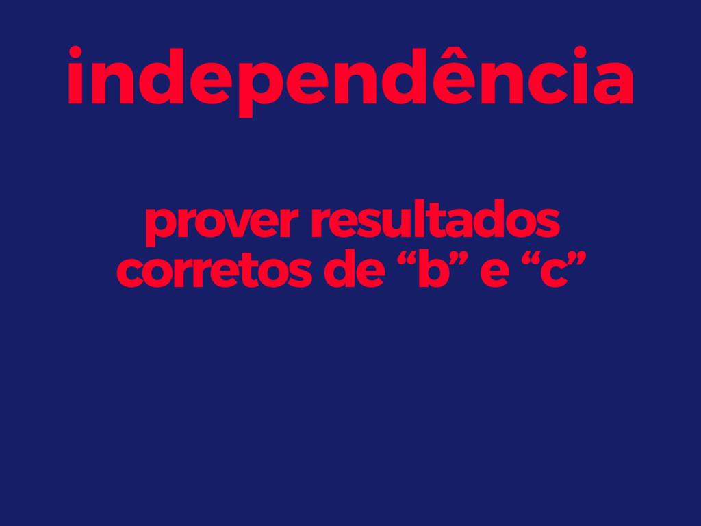 """independência prover resultados corretos de """"b""""..."""