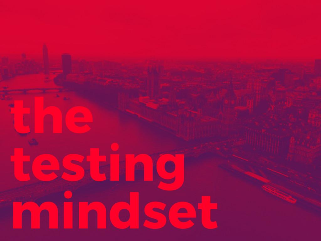the testing mindset