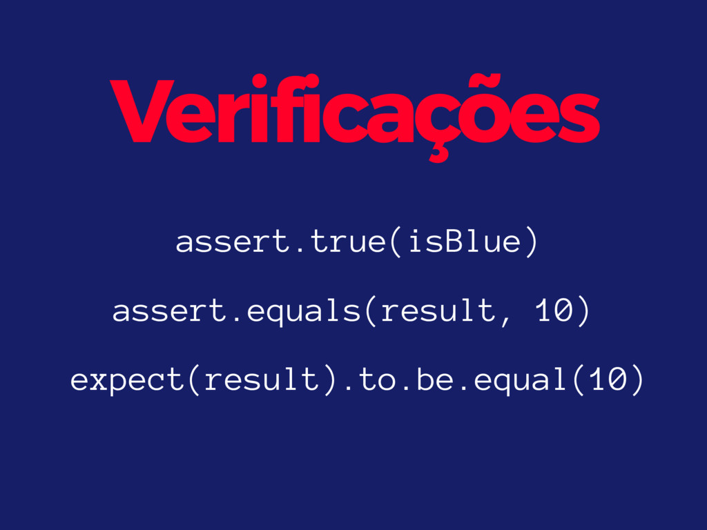 Verificações expect(result).to.be.equal(10) ass...