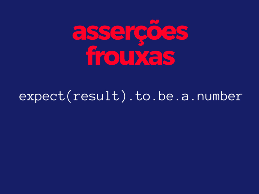 asserções frouxas expect(result).to.be.a.number