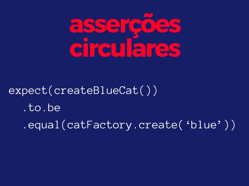 asserções circulares expect(createBlueCat()) .t...