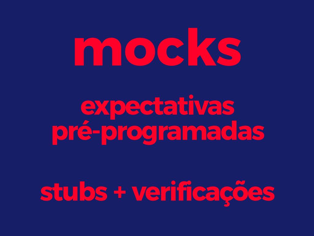 mocks expectativas pré-programadas stubs + veri...