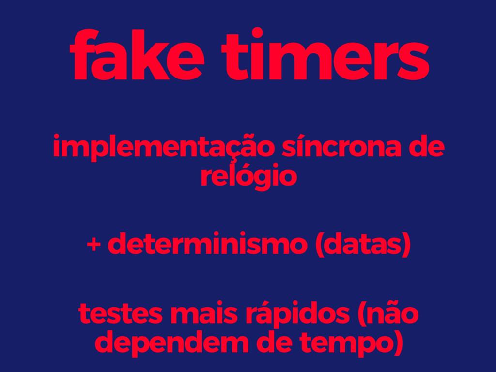 fake timers implementação síncrona de relógio +...