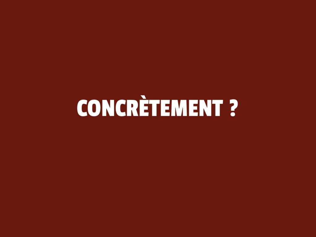 CONCRÈTEMENT ?