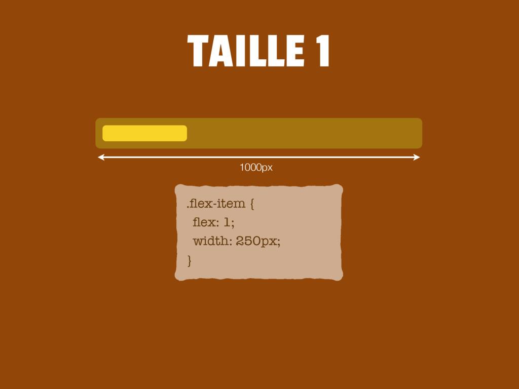 .flex-item { flex: 1; width: 250px; } 1000px TAIL...