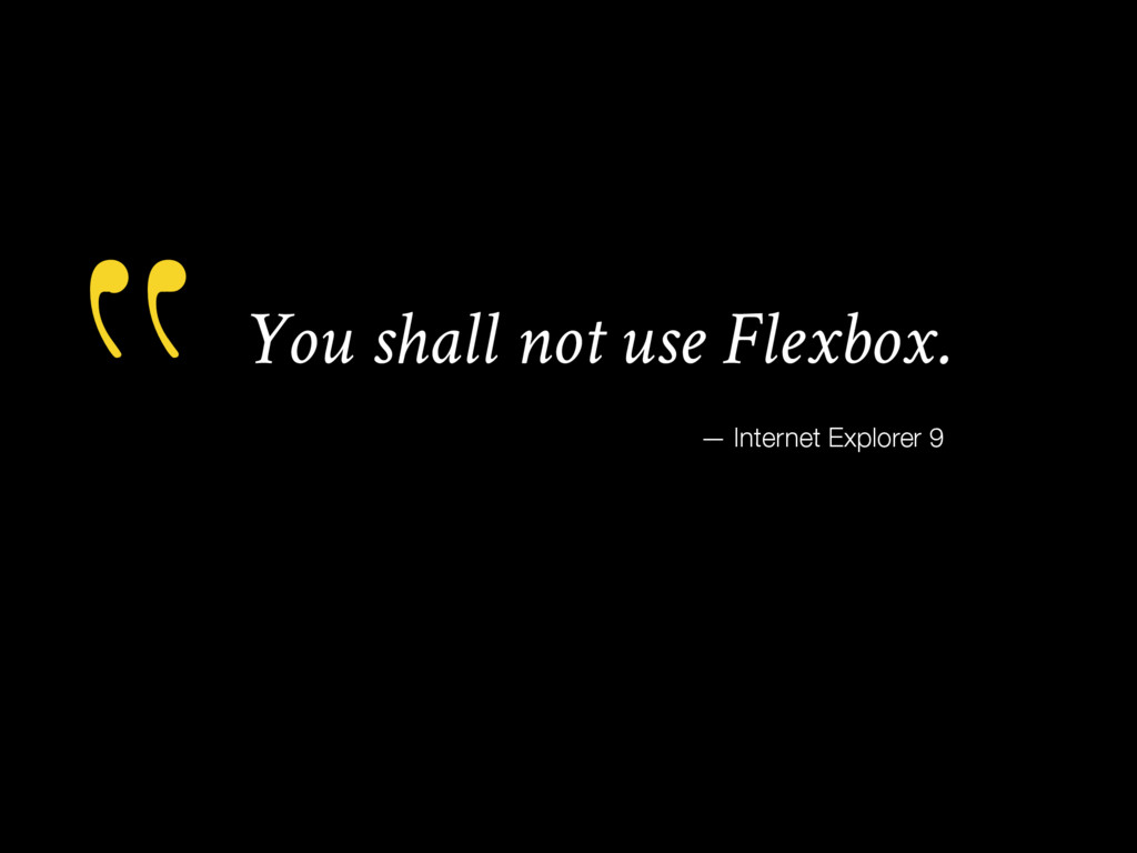 "You shall not use Flexbox. "" — Internet Explore..."