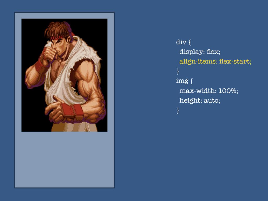 div { display: flex; align-items: flex-start; } i...