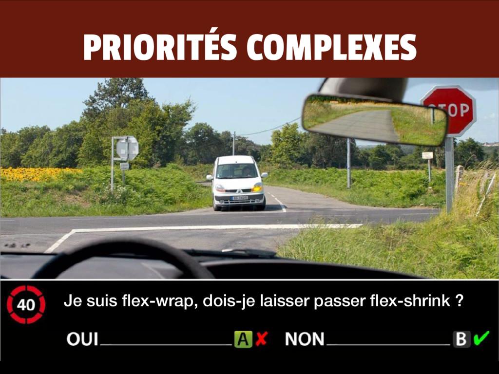 PRIORITÉS COMPLEXES Je suis flex-wrap, dois-je l...