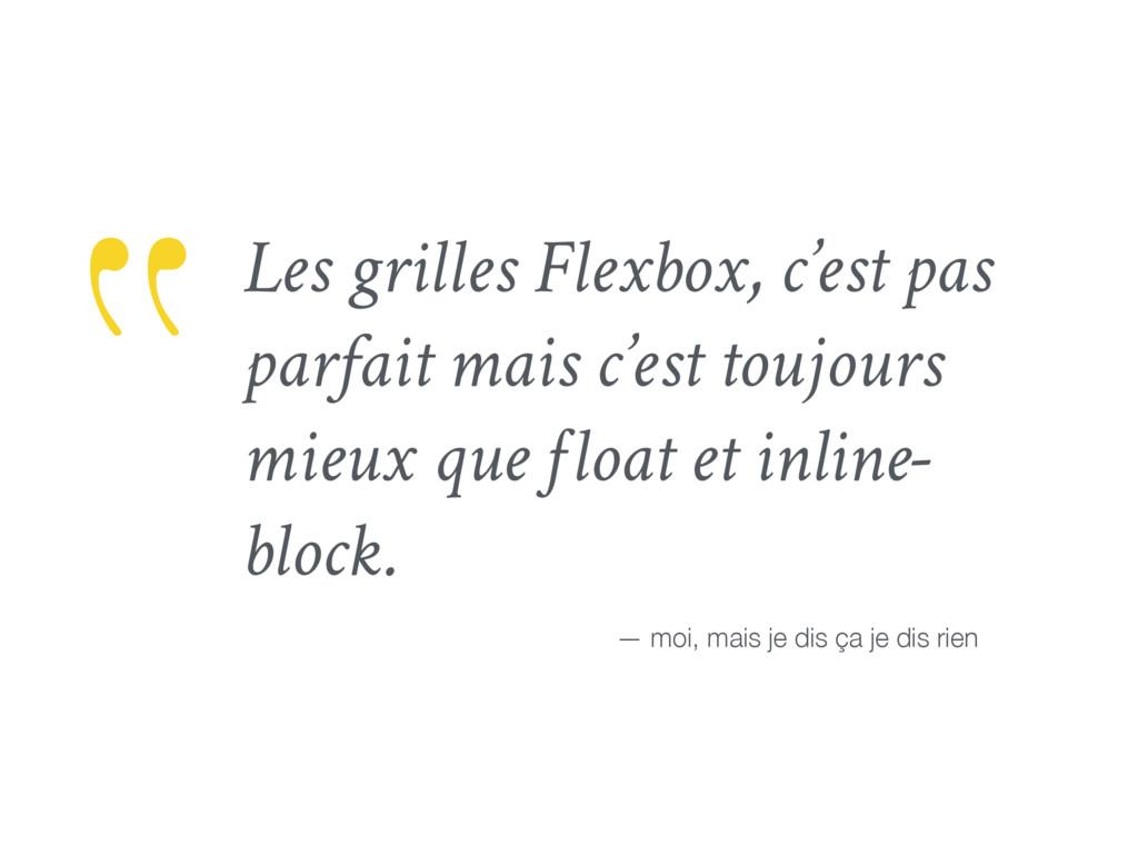 """""""Les grilles Flexbox, c'est pas parfait mais c'..."""