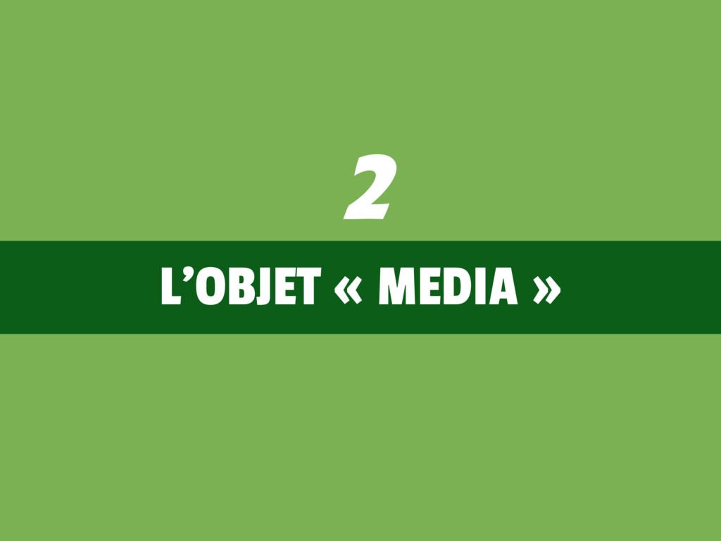 L'OBJET « MEDIA » 2