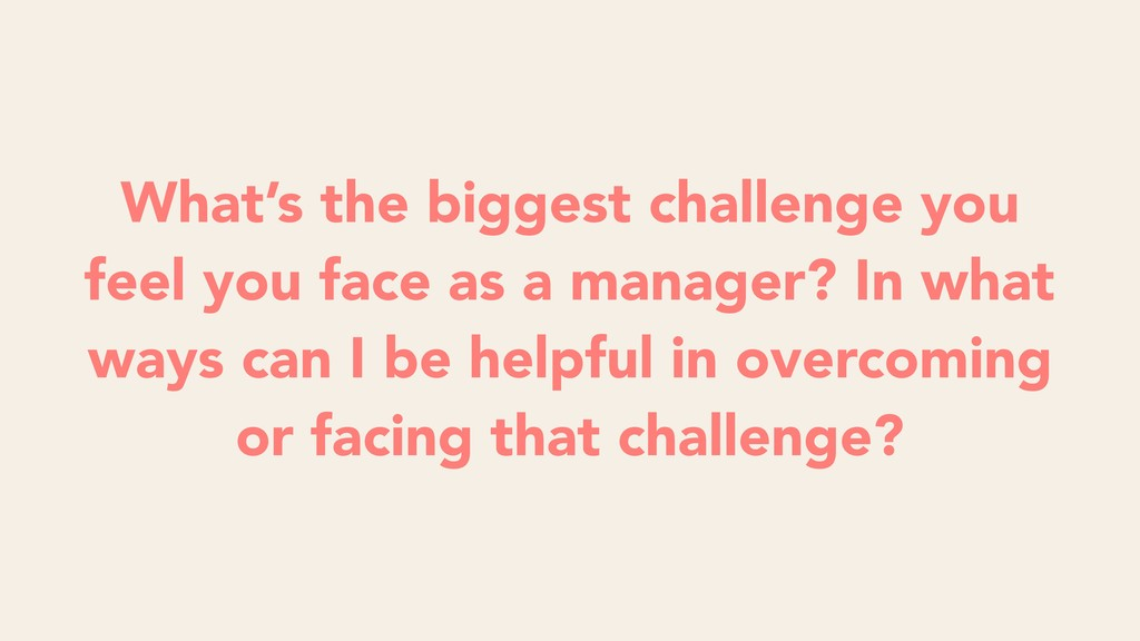 What's the biggest challenge you feel you face ...