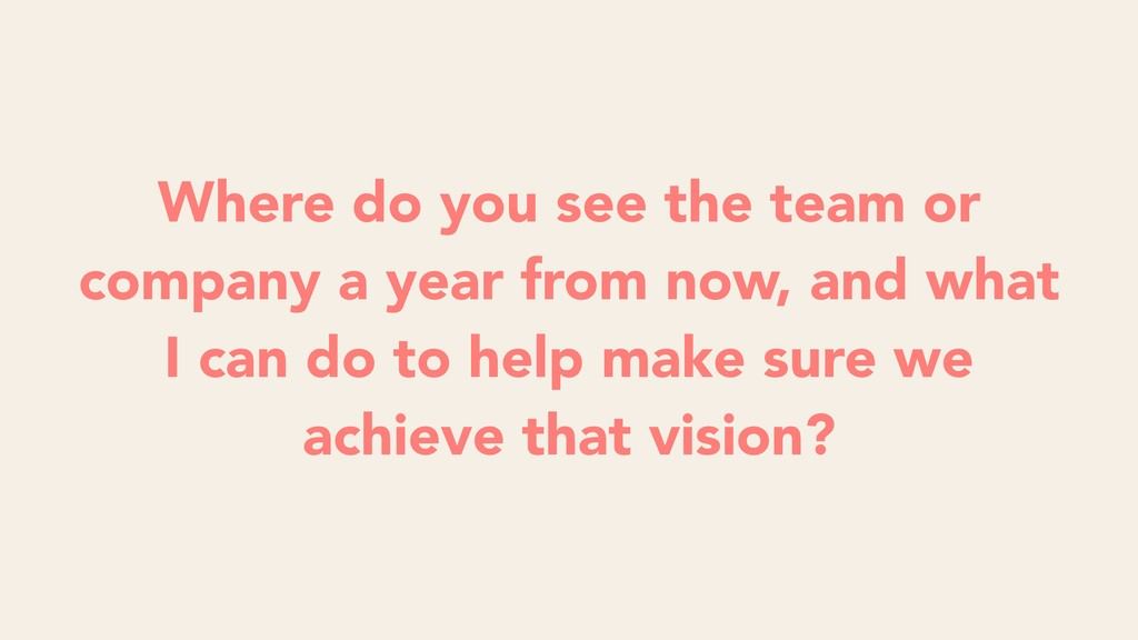 Where do you see the team or company a year fro...