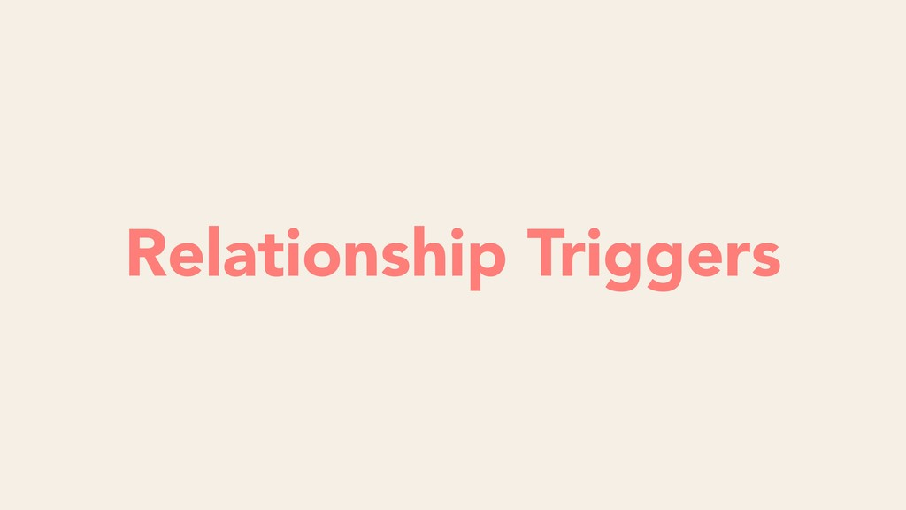 Futility Relationship Triggers