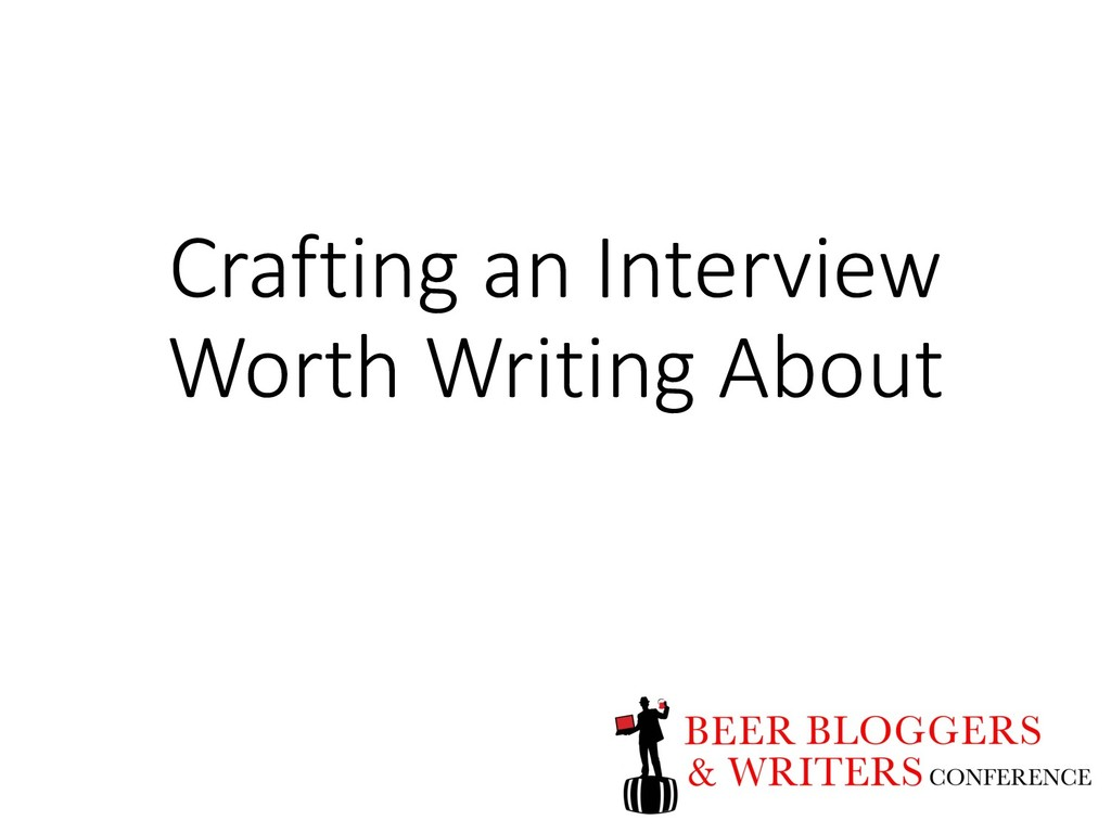 Crafting an Interview Worth Writing About