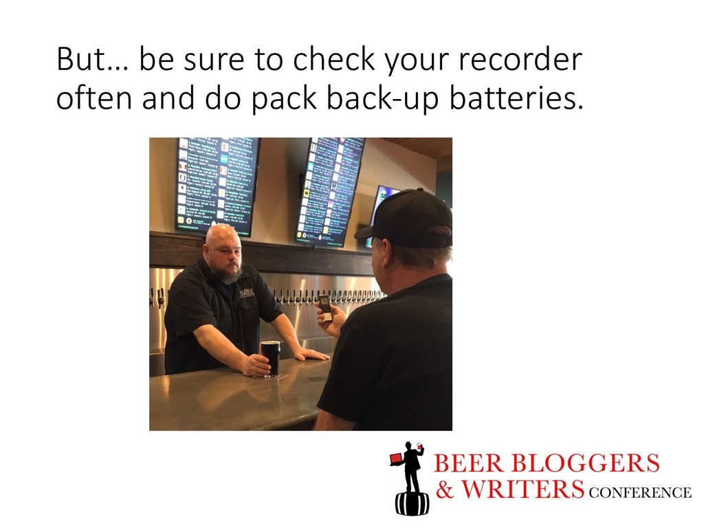 But… be sure to check your recorder often and d...