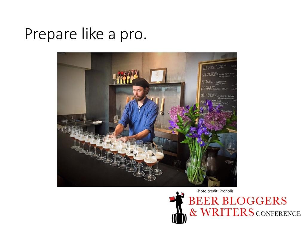 Prepare like a pro. Photo credit: Propolis