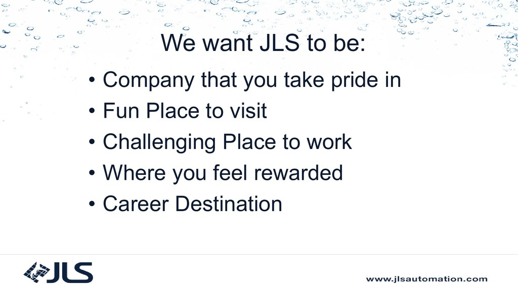 We want JLS to be: • Company that you take prid...
