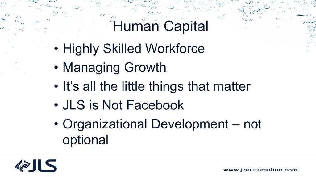 Human Capital • Highly Skilled Workforce • Mana...