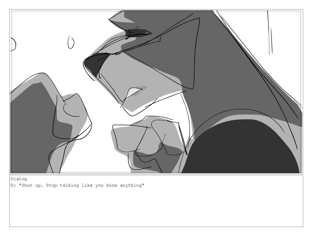 """Dialog D: """"Shut up. Stop talking like you know ..."""