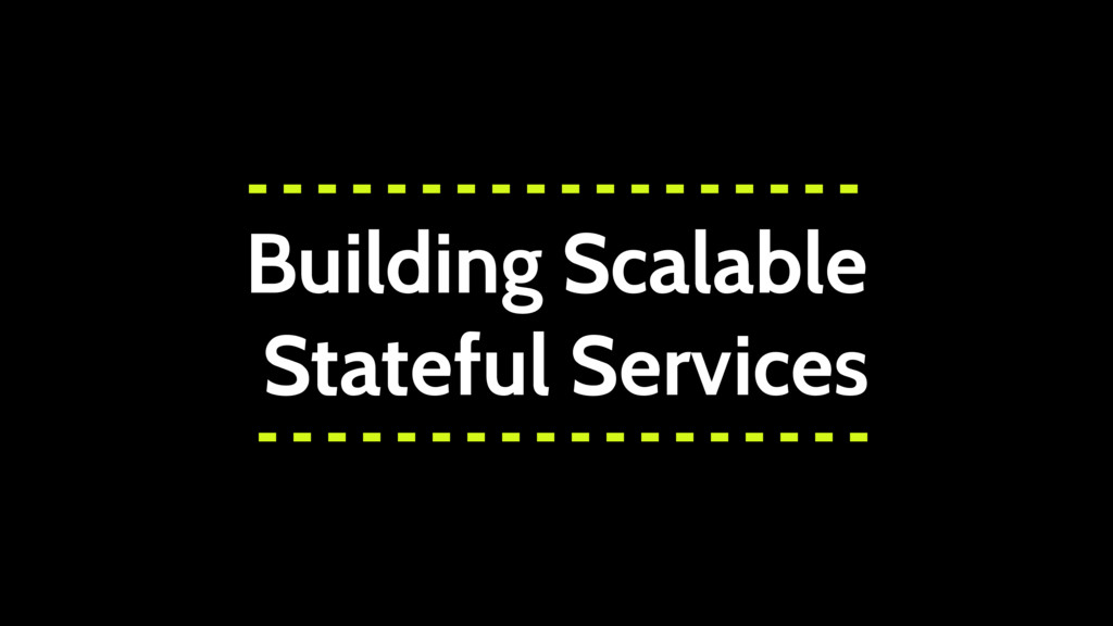 Building Scalable Stateful Services