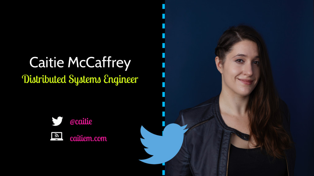 Caitie McCaffrey Distributed Systems Engineer @...