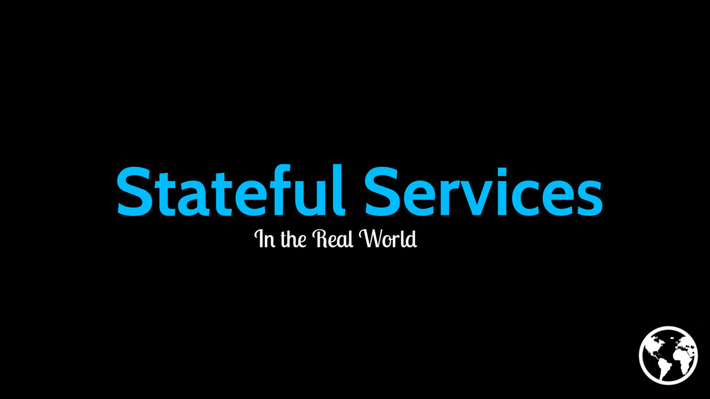 Stateful Services In the Real World