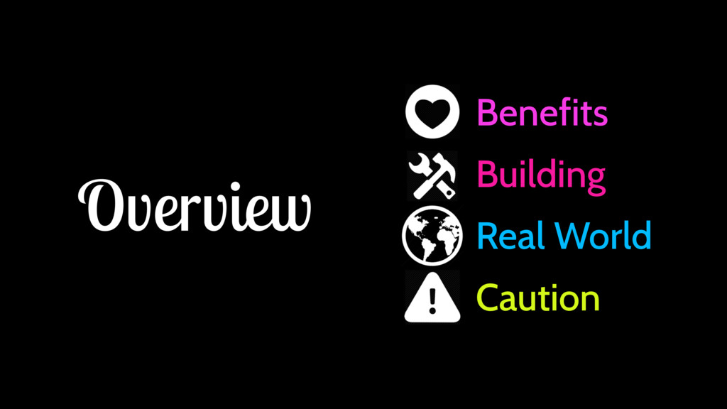 Overview Benefits Building Real World Caution