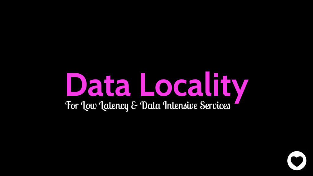 Data Locality For Low Latency & Data Intensive ...