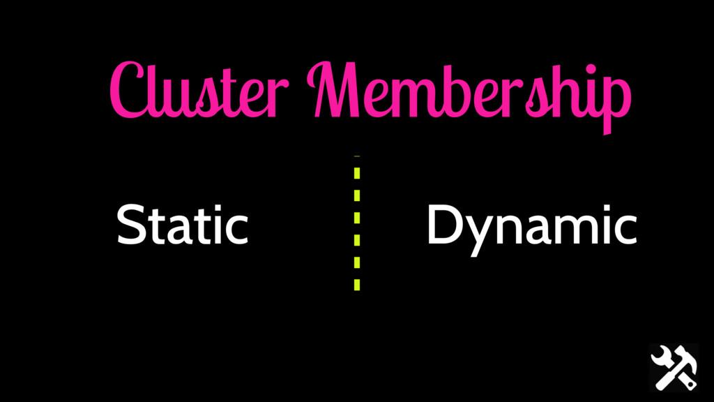 Cluster Membership Dynamic Static