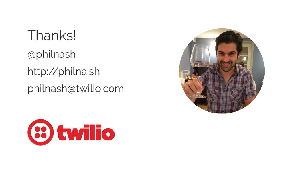Thanks! @philnash http:/ /philna.sh philnash@tw...