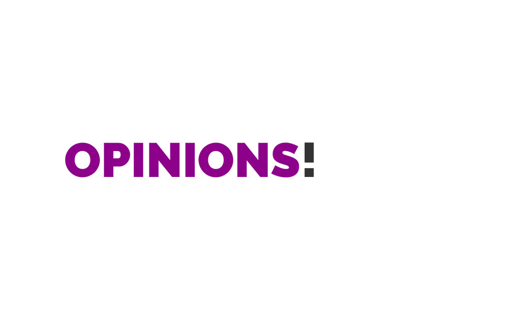 OPINIONS!