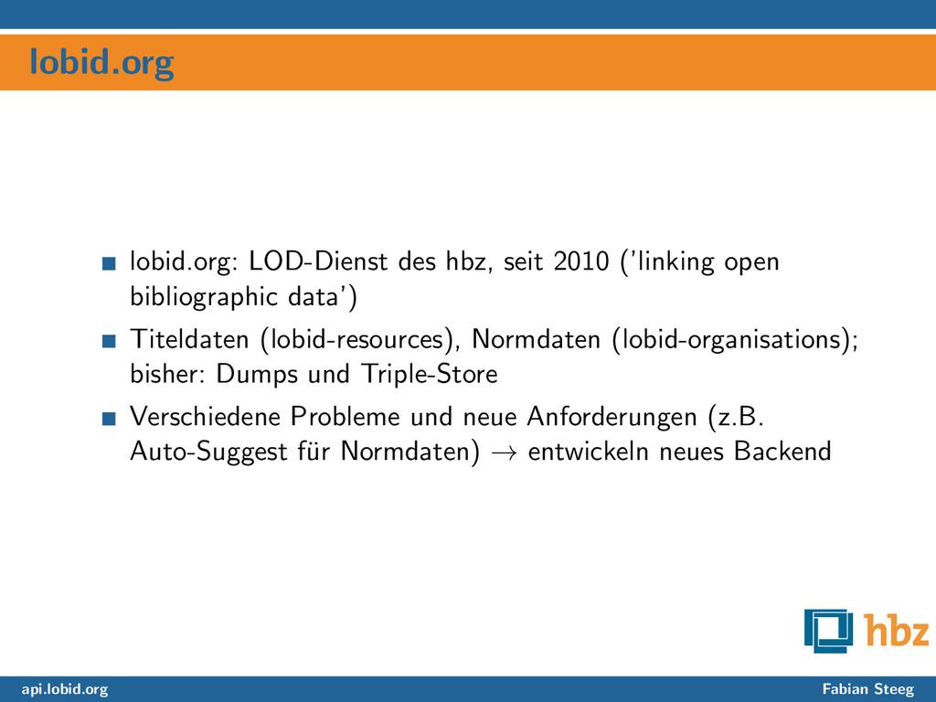 lobid.org lobid.org: LOD-Dienst des hbz, seit 2...