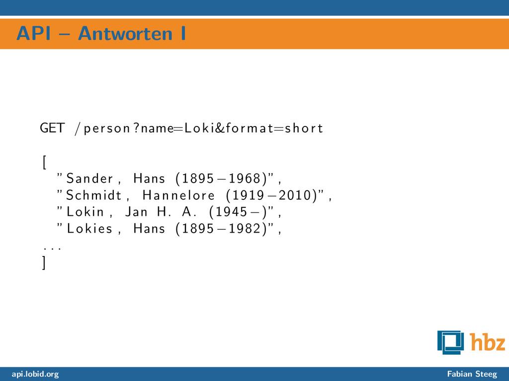 API – Antworten I GET / person ?name=Loki&forma...