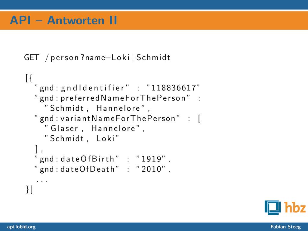 API – Antworten II GET / person ?name=Loki+Schm...
