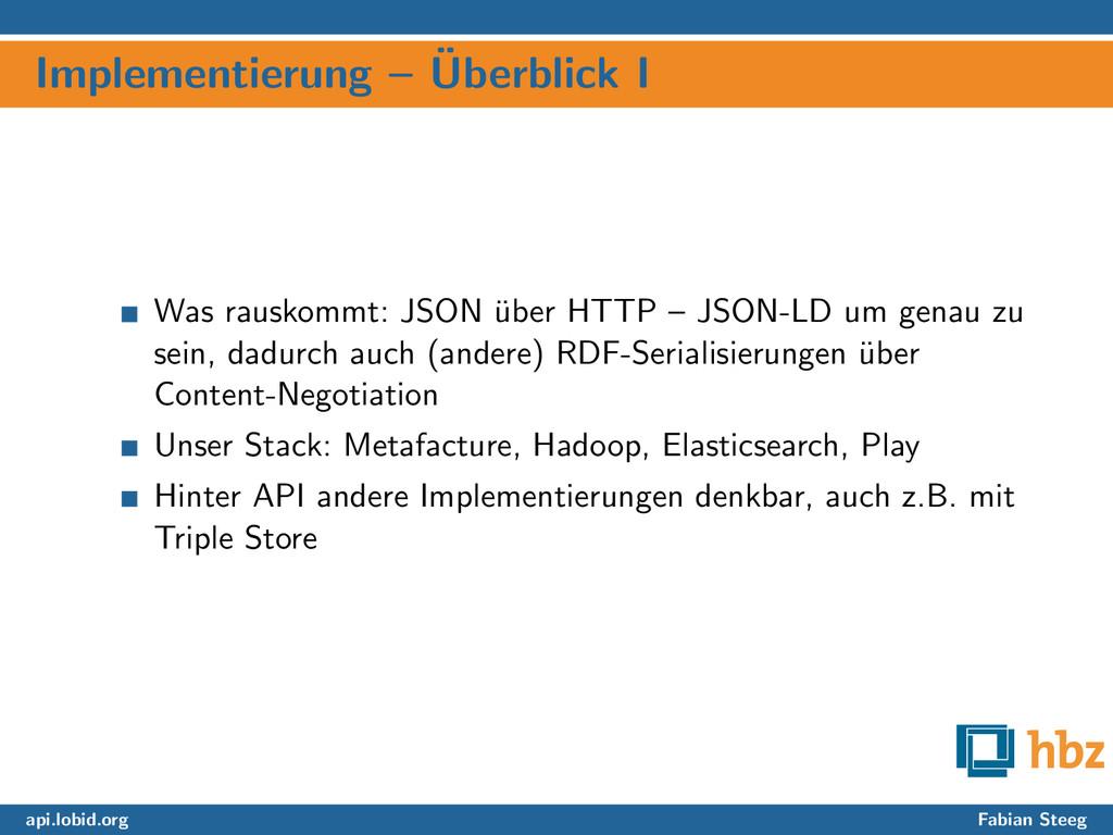 Implementierung – ¨ Uberblick I Was rauskommt: ...